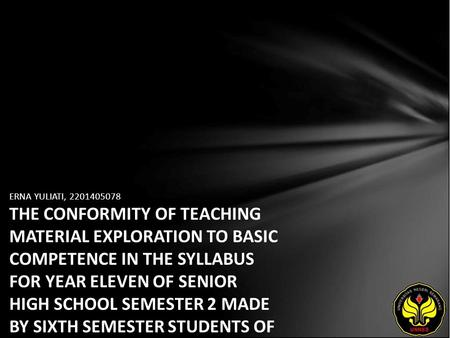 ERNA YULIATI, 2201405078 THE CONFORMITY OF TEACHING MATERIAL EXPLORATION TO BASIC COMPETENCE IN THE SYLLABUS FOR YEAR ELEVEN OF SENIOR HIGH SCHOOL SEMESTER.