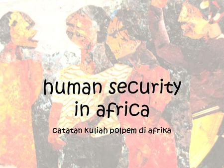 Human security in africa catatan kuliah polpem di afrika.