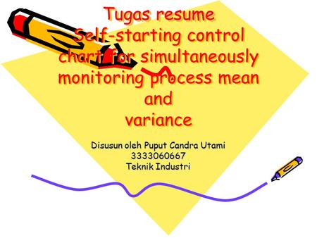 Tugas resume Tugas resume Self-starting control chart for simultaneously monitoring process mean and variance Disusun oleh Puput Candra Utami 3333060667.