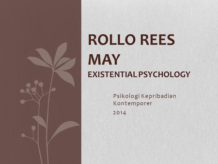 Psikologi Kepribadian Kontemporer 2014 ROLLO REES MAY EXISTENTIAL PSYCHOLOGY.