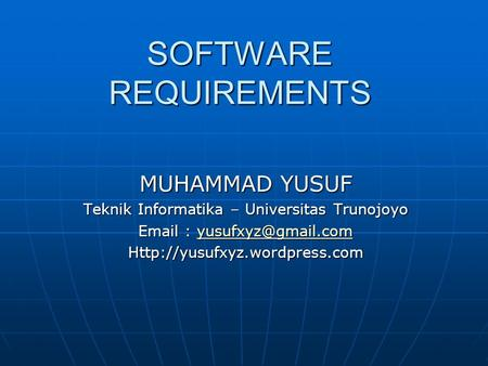SOFTWARE REQUIREMENTS MUHAMMAD YUSUF Teknik Informatika – Universitas Trunojoyo