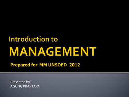 Introduction to MANAGEMENT Prepared for MM UNSOED 2012
