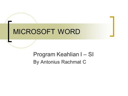MICROSOFT WORD Program Keahlian I – SI By Antonius Rachmat C.