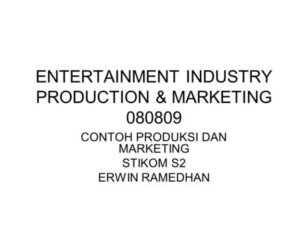 ENTERTAINMENT INDUSTRY PRODUCTION & MARKETING