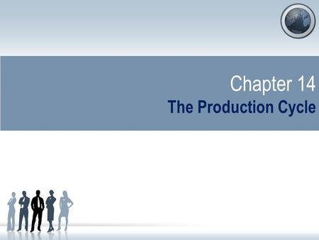 Chapter 14 The Production Cycle. Learning Objectives Describe the major business activities and related information processing operations performed in.