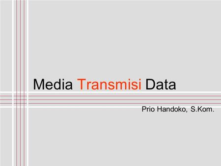 Media Transmisi Data Prio Handoko, S.Kom..