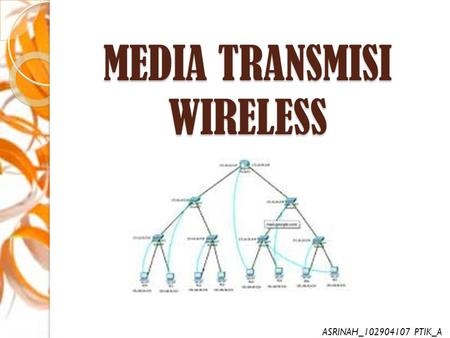 MEDIA TRANSMISI WIRELESS ASRINAH_102904107 PTIK_A.