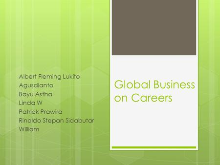 Global Business on Careers Albert Fleming Lukito Agusdianto Bayu Astha Linda W Patrick Prawira Rinaldo Stepan Sidabutar William.