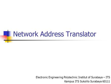Network Address Translator Electronic Engineering Polytechnic Institut of Surabaya – ITS Kampus ITS Sukolilo Surabaya 60111.