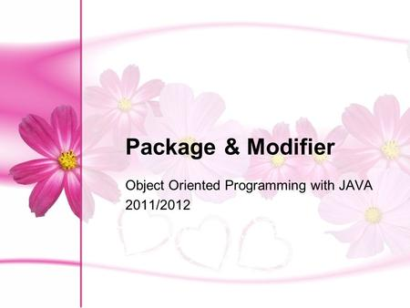 Package & Modifier Object Oriented Programming with JAVA 2011/2012.