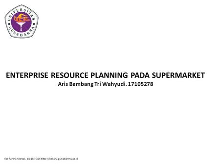 ENTERPRISE RESOURCE PLANNING PADA SUPERMARKET Aris Bambang Tri Wahyudi. 17105278 for further detail, please visit
