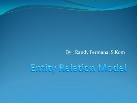 Entity Relation Model By : Randy Permana, S.Kom.
