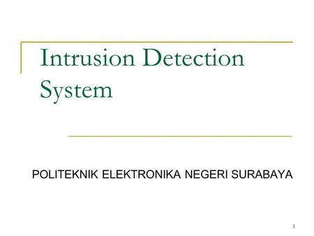 Intrusion Detection System POLITEKNIK ELEKTRONIKA NEGERI SURABAYA 1.