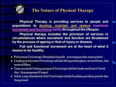 The Nature of Physical Therapy Physical Therapy is providing services to people and populations to develop, maintain and restore maximum movement and.