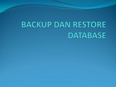 BACKUP DAN RESTORE DATABASE