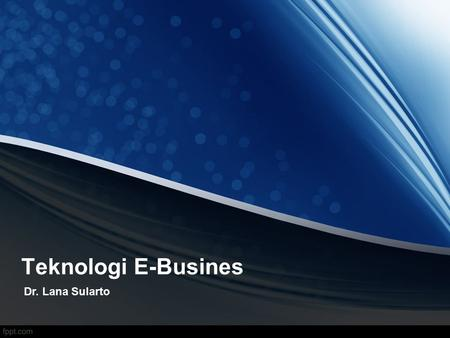Teknologi E-Busines Dr. Lana Sularto. ENTERPRISE APPLICATION INTEGRATION Enterprise Application Integration (EAI) atau dikenal dengan integrasi aplikasi.