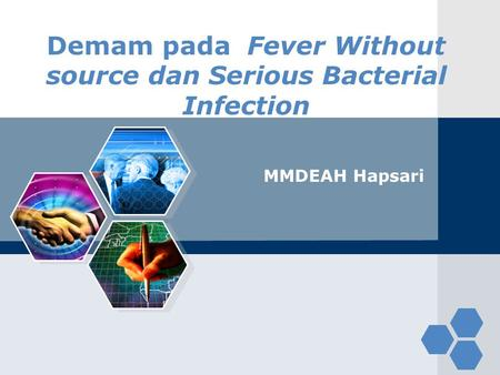 LOGO Demam pada Fever Without source dan Serious Bacterial Infection MMDEAH Hapsari.