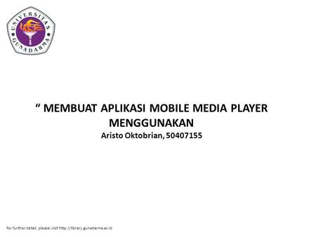 """ MEMBUAT APLIKASI MOBILE MEDIA PLAYER MENGGUNAKAN Aristo Oktobrian, 50407155 for further detail, please visit"