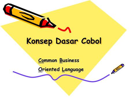 Konsep Dasar Cobol Common Business Common Business Oriented Language Oriented Language.