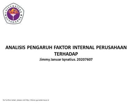 ANALISIS PENGARUH FAKTOR INTERNAL PERUSAHAAN TERHADAP Jimmy Januar Iqnatius. 20207607 for further detail, please visit http://library.gunadarma.ac.id.