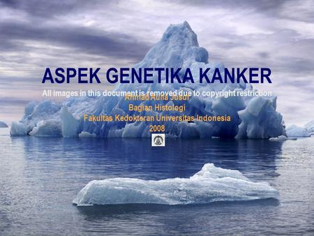 ASPEK GENETIKA KANKER All images in this document is removed due to copyright restriction Ahmad Aulia Jusuf Bagian Histologi Fakultas Kedokteran Universitas.