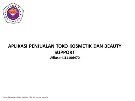 APLIKASI PENJUALAN TOKO KOSMETIK DAN BEAUTY SUPPORT Wilasari, 31106470 for further detail, please visit