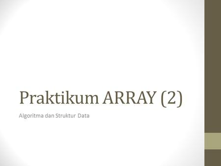 Praktikum ARRAY (2) Algoritma dan Struktur Data. Deklarasi Array dalam Bahasa C Array 1 dimensi tipe_data nama_array[n]; n: panjangnya elemen array Contoh: