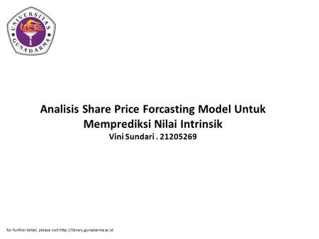 Analisis Share Price Forcasting Model Untuk Memprediksi Nilai Intrinsik Vini Sundari . 21205269 for further detail, please visit http://library.gunadarma.ac.id.