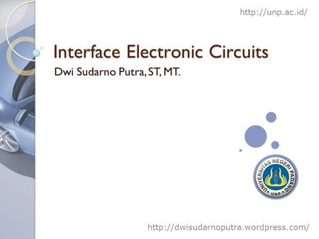 Interface Electronic Circuits Dwi Sudarno Putra, ST, MT.
