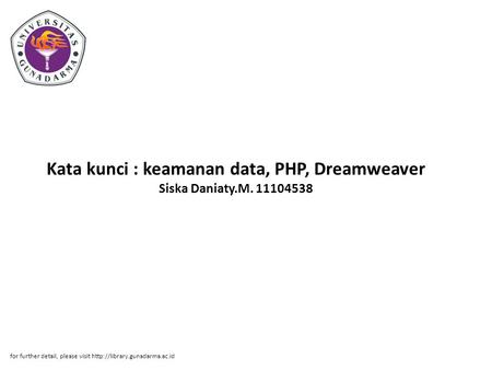Kata kunci : keamanan data, PHP, Dreamweaver Siska Daniaty.M. 11104538 for further detail, please visit