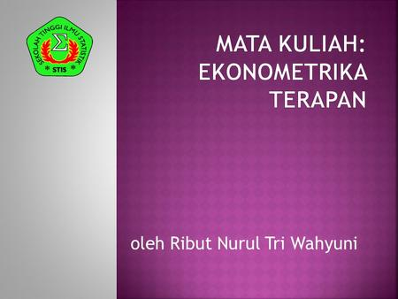 Oleh Ribut Nurul Tri Wahyuni. 1.Baltagi, Badi H. 2005. Econometric Analysis of Panel Data, Third Edition. New York: John Wiley and Sons. 2.Baltagi, Badi.