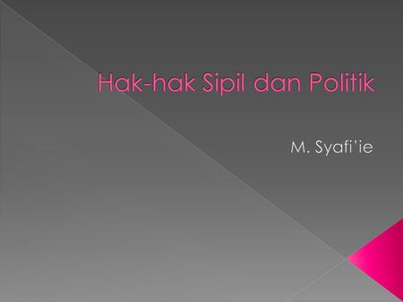 Hak-hak sipil dan politik diatur dalam International Covenan on Civil and Political Rights (ICCPR). Saat ini telah diratifikasi Indonesia lewat UU No.