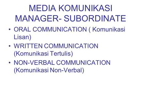MEDIA KOMUNIKASI MANAGER- SUBORDINATE ORAL COMMUNICATION ( Komunikasi Lisan) WRITTEN COMMUNICATION (Komunikasi Tertulis) NON-VERBAL COMMUNICATION (Komunikasi.