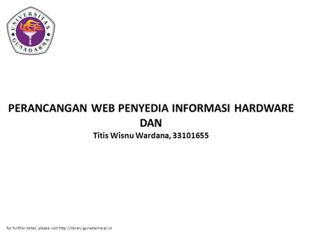 PERANCANGAN WEB PENYEDIA INFORMASI HARDWARE DAN Titis Wisnu Wardana, 33101655 for further detail, please visit