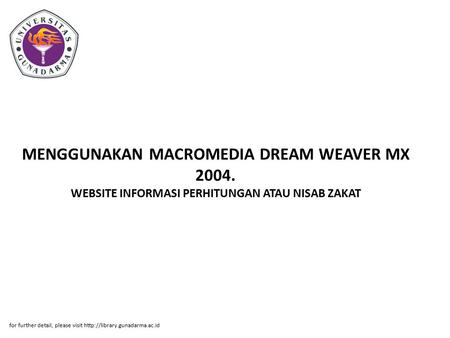 MENGGUNAKAN MACROMEDIA DREAM WEAVER MX 2004. WEBSITE INFORMASI PERHITUNGAN ATAU NISAB ZAKAT for further detail, please visit