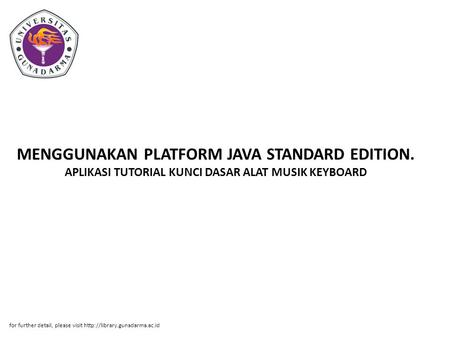 MENGGUNAKAN PLATFORM JAVA STANDARD EDITION. APLIKASI TUTORIAL KUNCI DASAR ALAT MUSIK KEYBOARD for further detail, please visit