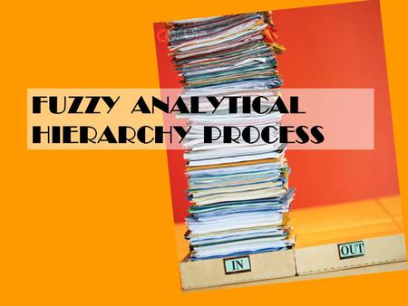 FUZZY ANALYTICAL HIERARCHY PROCESS