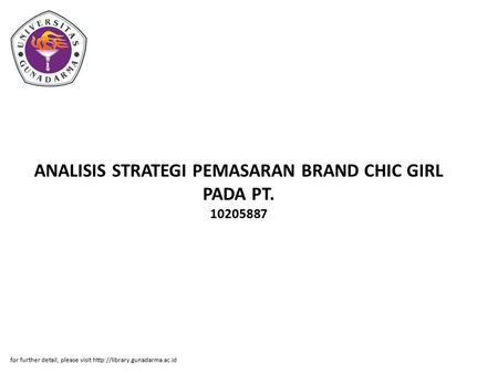 ANALISIS STRATEGI PEMASARAN BRAND CHIC GIRL PADA PT. 10205887 for further detail, please visit