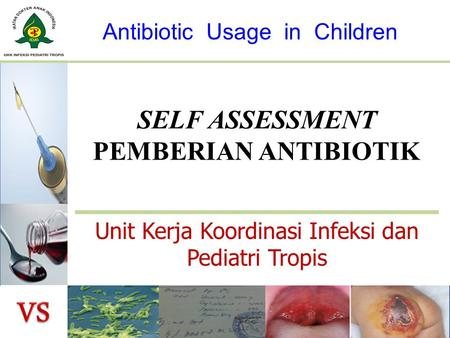 SELF ASSESSMENT PEMBERIAN ANTIBIOTIK Unit Kerja Koordinasi Infeksi dan Pediatri Tropis Antibiotic Usage in Children.