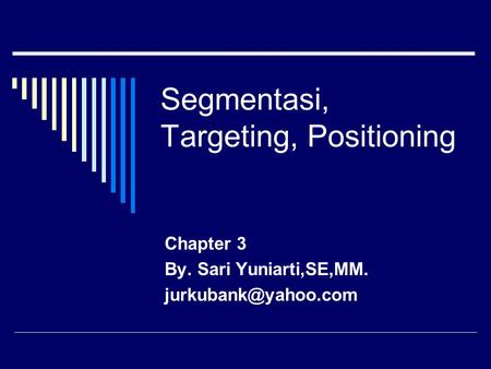 Segmentasi, Targeting, Positioning Chapter 3 By. Sari Yuniarti,SE,MM.