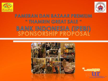 "PAMERAN DAN BAZAAR PREMIUM "" THAMRIN GREAT SALE "" BANK INDONESIA (IPEBI) SPONSORSHIP PROPOSAL."