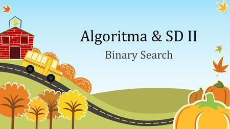 Algoritma & SD II Binary Search.