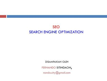 DISAMPAIKAN OLEH FERNANDO SITINDAON, SEO SEARCH ENGINE OPTIMIZATION.
