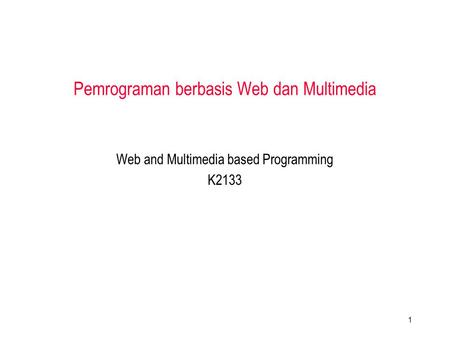 Web and Multimedia based Programming K2133 Pemrograman berbasis Web dan Multimedia 1.