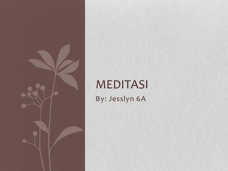 Meditasi By: Jesslyn 6A.