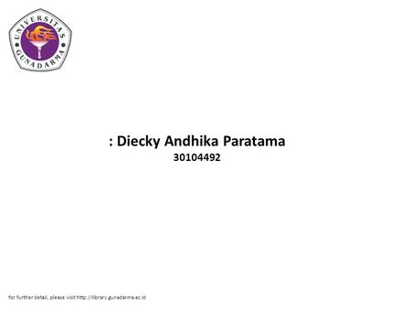 : Diecky Andhika Paratama 30104492 for further detail, please visit