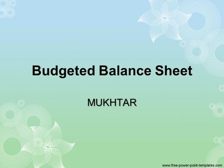 Budgeted Balance Sheet MUKHTAR. Monica Inc. Budgeted Balance Sheet December 31, 2009 Assets Current assets: Cash1$47,500 Accounts receivable2120,000 Raw.