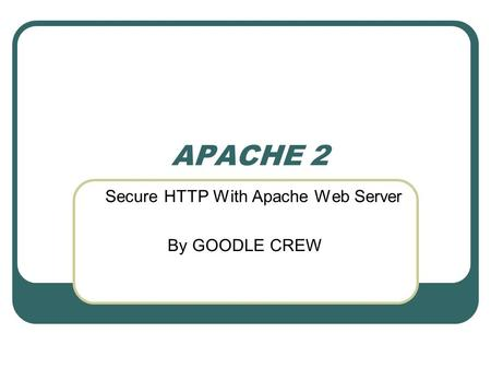 APACHE 2 Secure HTTP With Apache Web Server By GOODLE CREW.