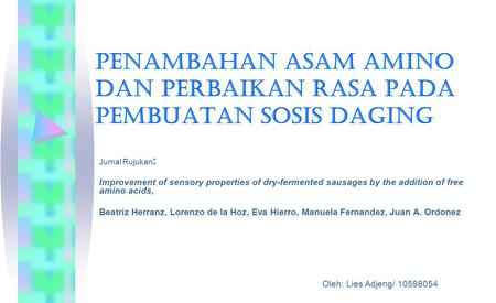 PENAMBAHAN ASAM AMINO DAN PERBAIKAN RASA PADA PEMBUATAN SOSIS DAGING Jurnal Rujukan : Improvement of sensory properties of dry-fermented sausages by the.