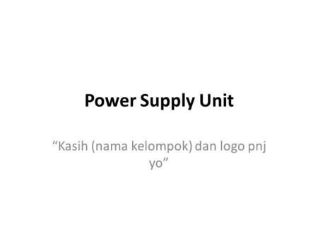 "Power Supply Unit ""Kasih (nama kelompok) dan logo pnj yo"""